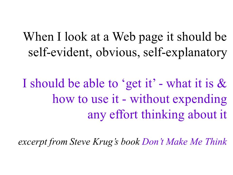 2 When I look at a Web page it should be self-evident, obvious, self-explanatory I should be able to 'get it' - what it is & how to use it - without e