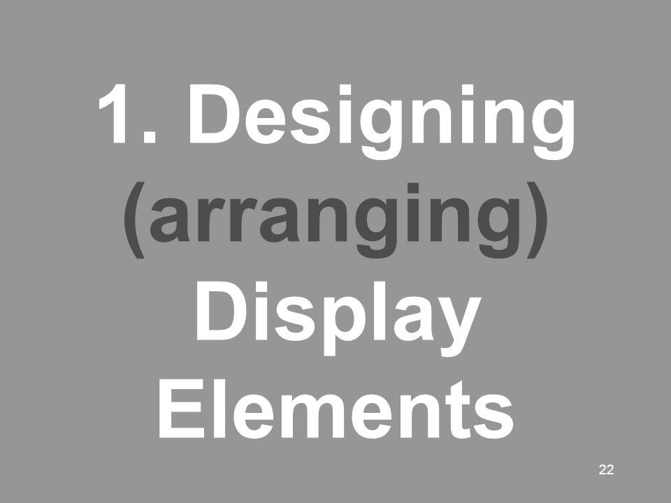 22 1. Designing (arranging) Display Elements