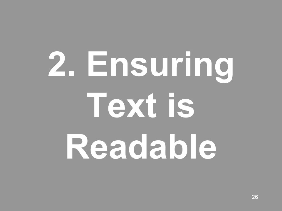 26 2. Ensuring Text is Readable