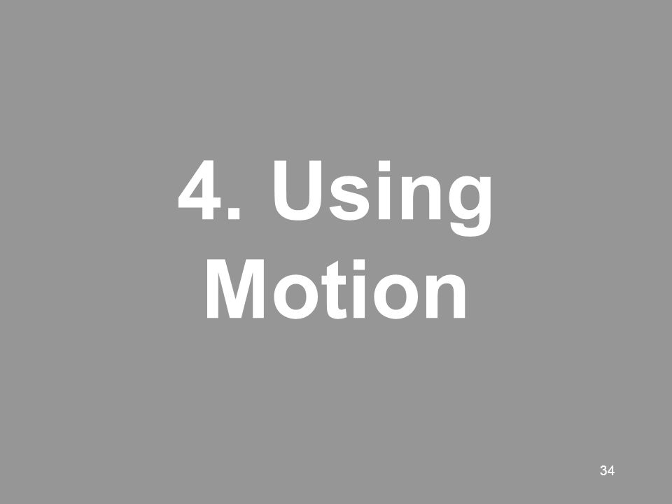 34 4. Using Motion
