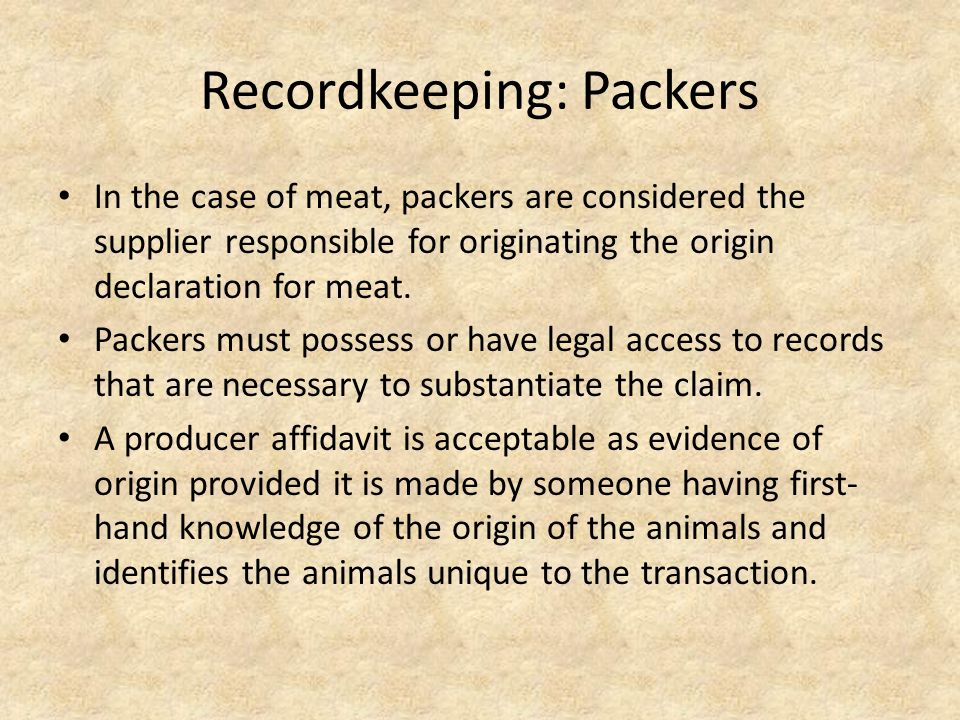 Recordkeeping: Packers In the case of meat, packers are considered the supplier responsible for originating the origin declaration for meat.