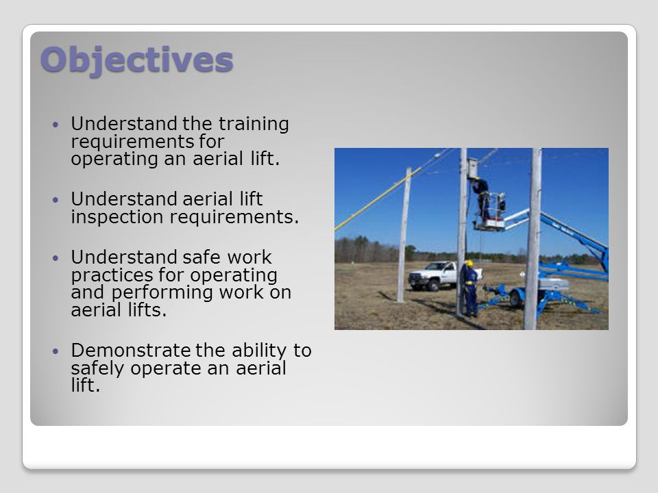 Moving Aerial Lifts While driving an aerial lift, the driver must: ◦Avoid any surface that affects vehicle stability.