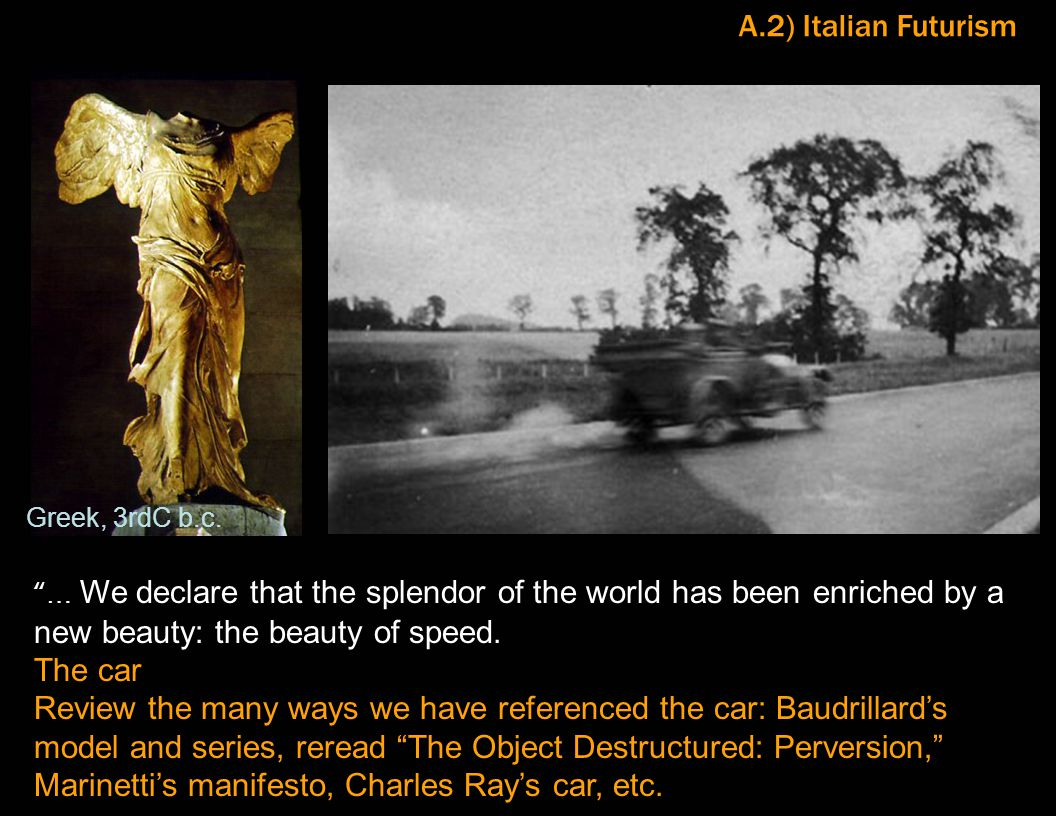 "A.2) Italian Futurism ""… We declare that the splendor of the world has been enriched by a new beauty: the beauty of speed. The car Review the many way"