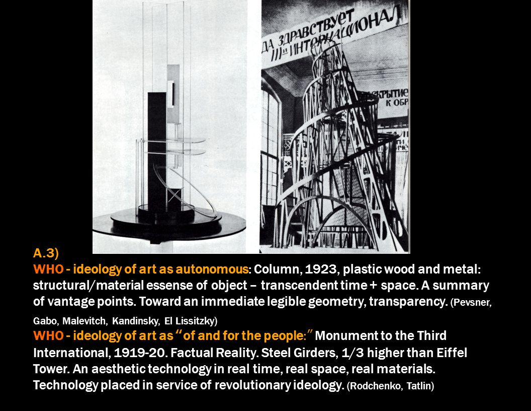 A.3) WHO - ideology of art as autonomous: Column, 1923, plastic wood and metal: structural/material essense of object – transcendent time + space.