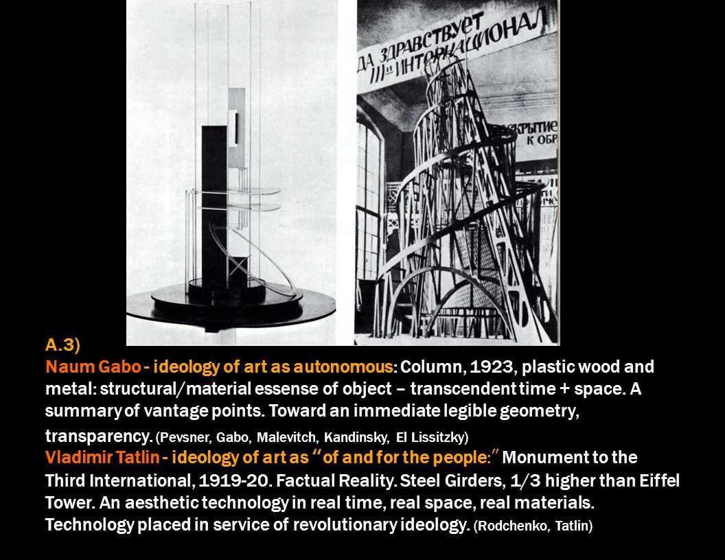 A.3) Naum Gabo - ideology of art as autonomous: Column, 1923, plastic wood and metal: structural/material essense of object – transcendent time + space.