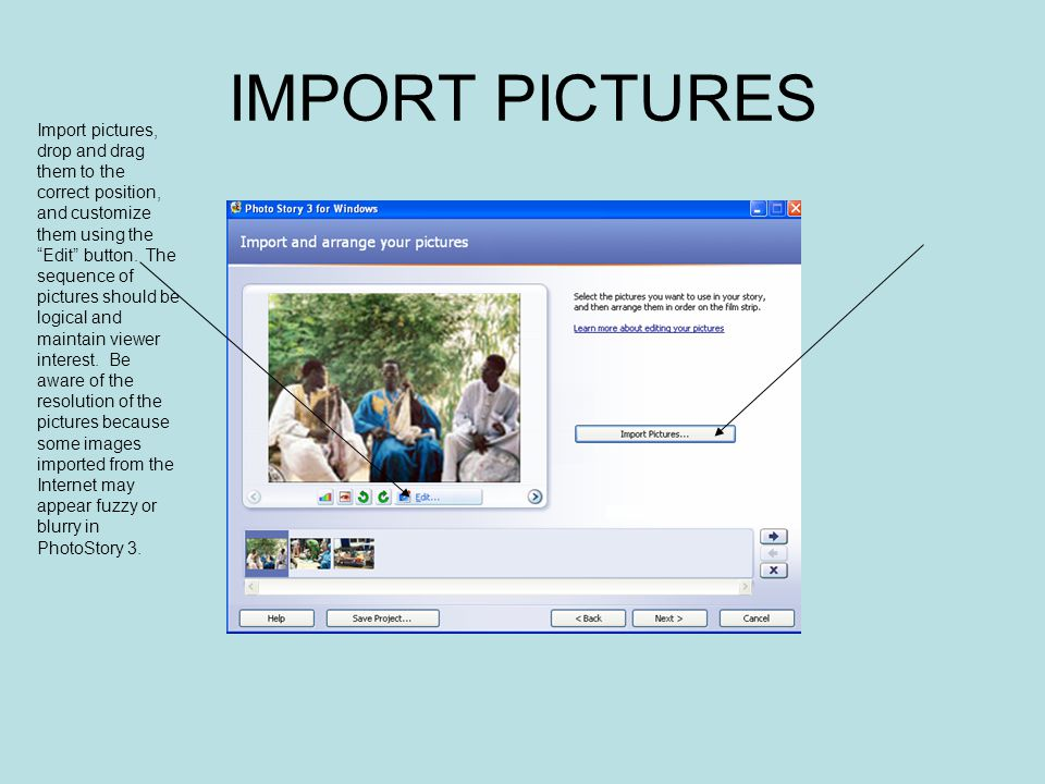 IMPORT PICTURES Import pictures, drop and drag them to the correct position, and customize them using the Edit button.