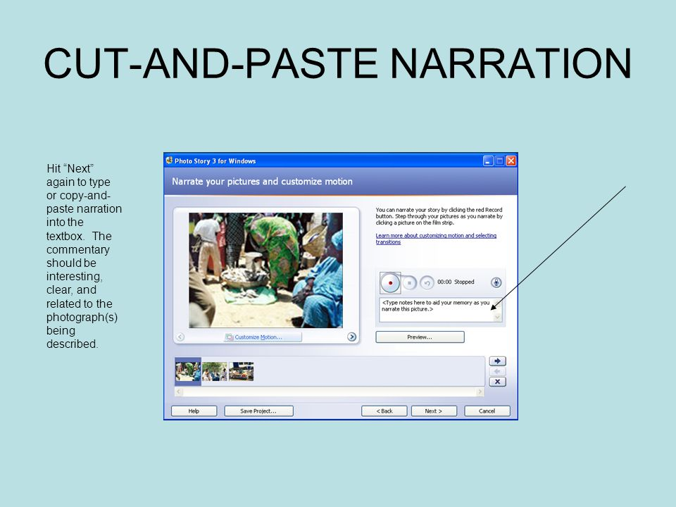 CUT-AND-PASTE NARRATION Hit Next again to type or copy-and- paste narration into the textbox.
