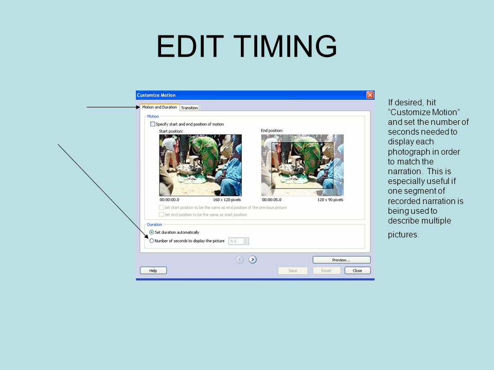 EDIT TIMING If desired, hit Customize Motion and set the number of seconds needed to display each photograph in order to match the narration.