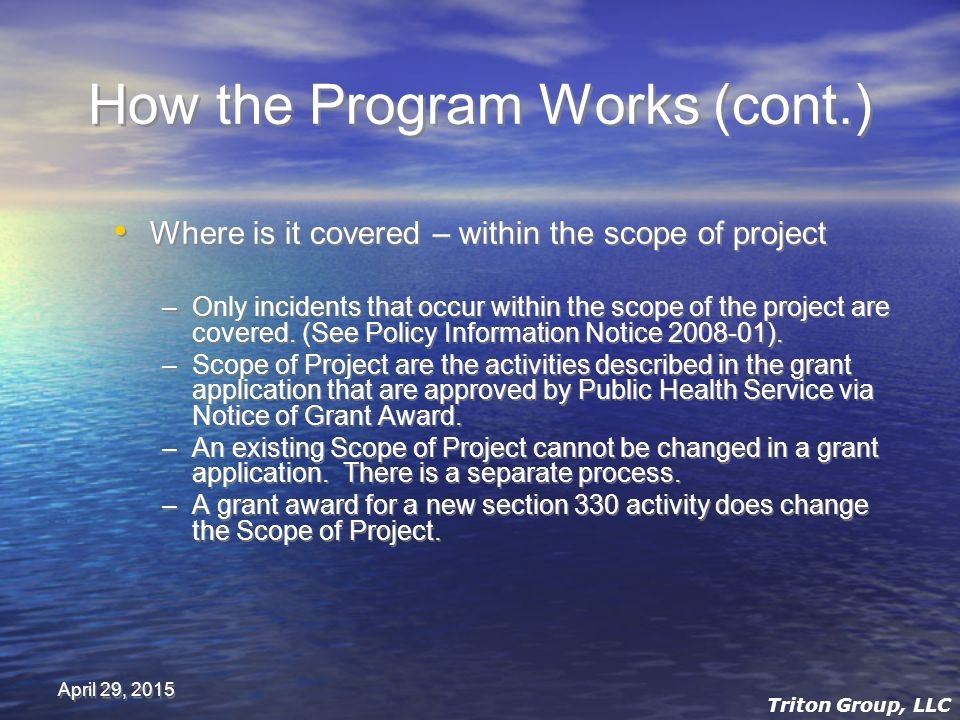 April 29, 2015 How the Program Works (cont.) Where is it covered – within the scope of project –Only incidents that occur within the scope of the project are covered.