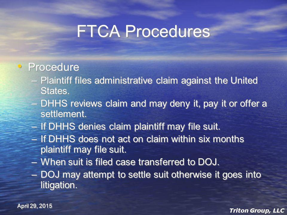 April 29, 2015 FTCA Procedures Procedure –Plaintiff files administrative claim against the United States.