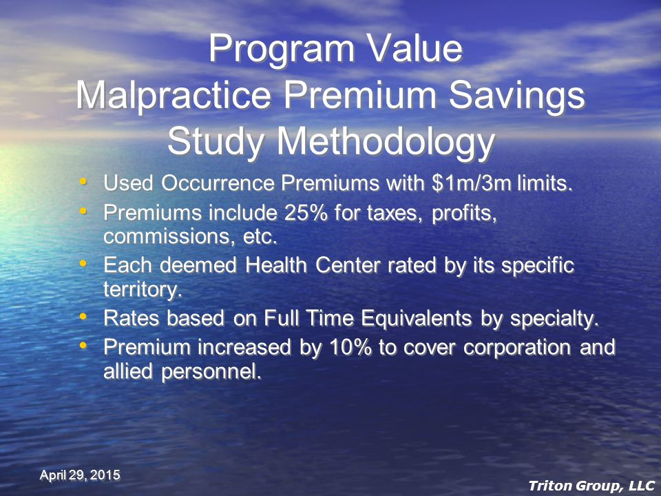 April 29, 2015 Program Value Malpractice Premium Savings Study Methodology Used Occurrence Premiums with $1m/3m limits.