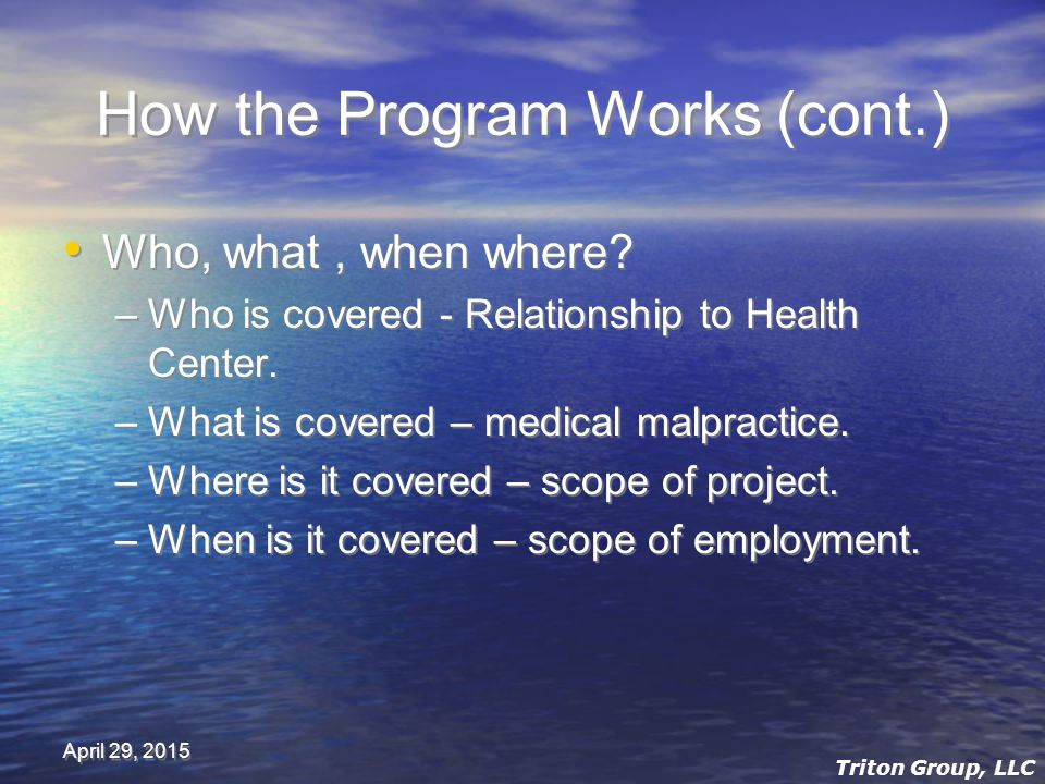April 29, 2015 How the Program Works (cont.) Who, what, when where.