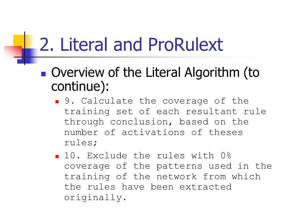 2. Literal and ProRulext Overview of the Literal Algorithm (to continue): 9.