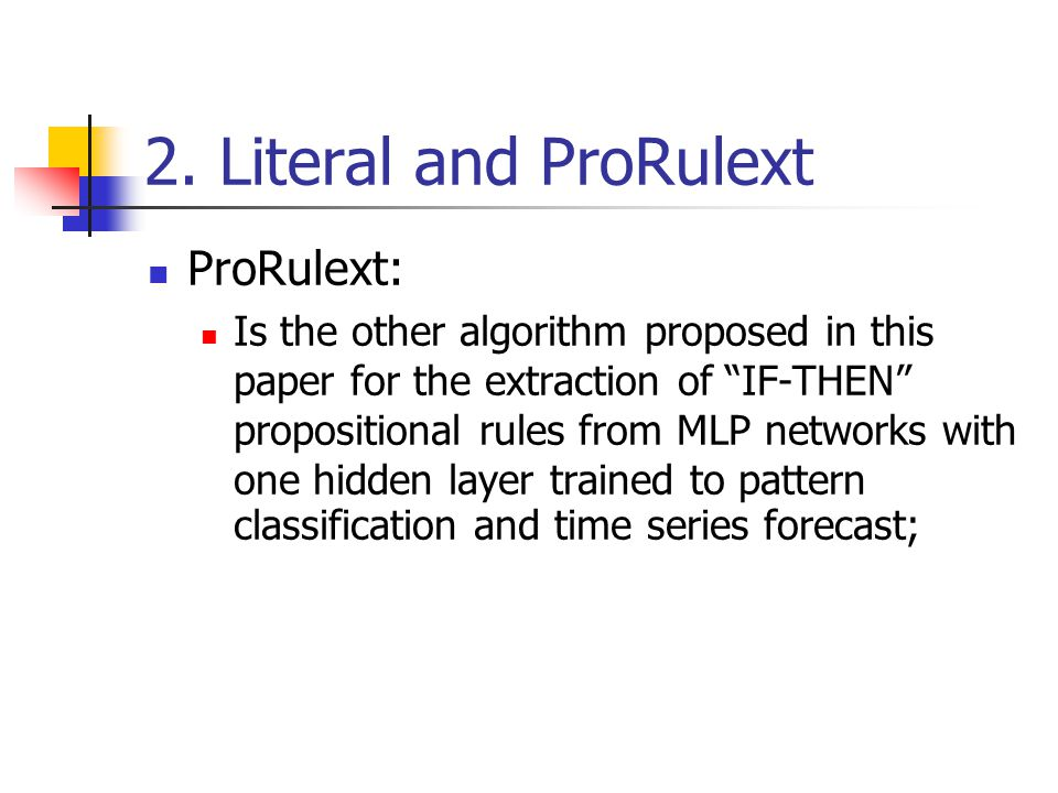 """2. Literal and ProRulext ProRulext: Is the other algorithm proposed in this paper for the extraction of """"IF-THEN"""" propositional rules from MLP network"""