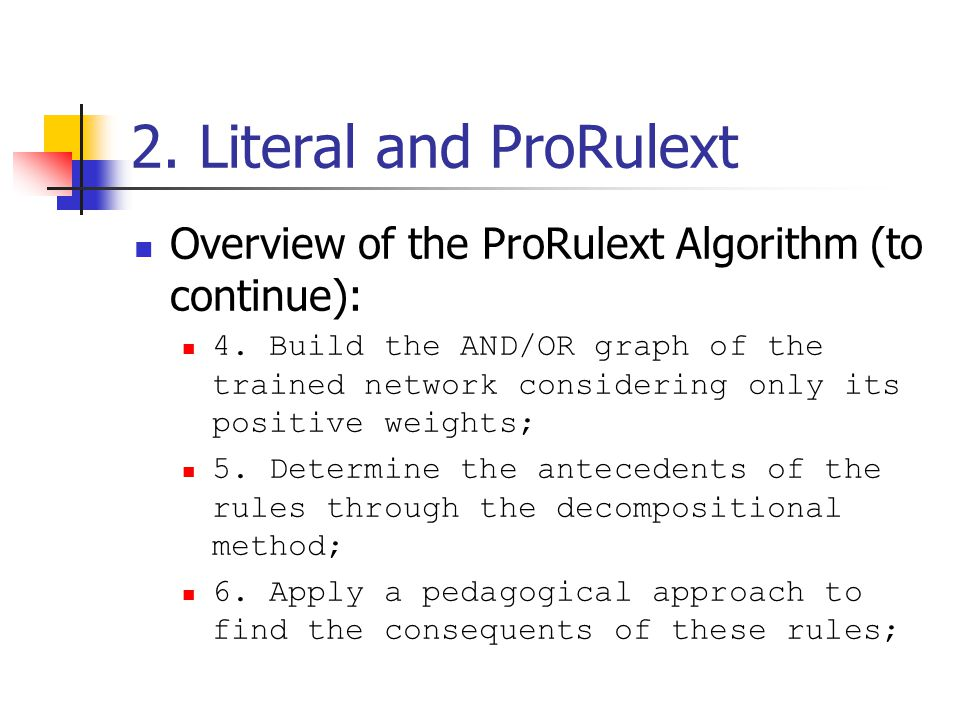 2. Literal and ProRulext Overview of the ProRulext Algorithm (to continue): 4.