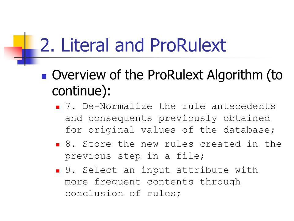 2. Literal and ProRulext Overview of the ProRulext Algorithm (to continue): 7.