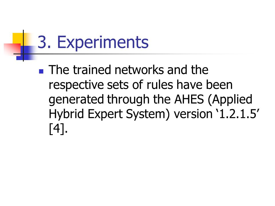 3. Experiments The trained networks and the respective sets of rules have been generated through the AHES (Applied Hybrid Expert System) version '1.2.