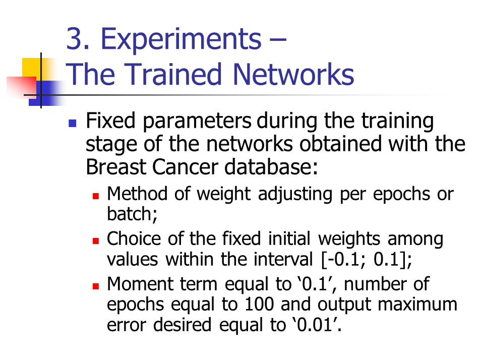 3. Experiments – The Trained Networks Fixed parameters during the training stage of the networks obtained with the Breast Cancer database: Method of w