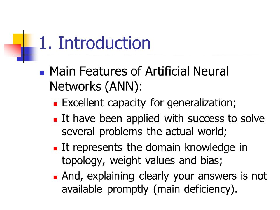 1. Introduction Main Features of Artificial Neural Networks (ANN): Excellent capacity for generalization; It have been applied with success to solve s