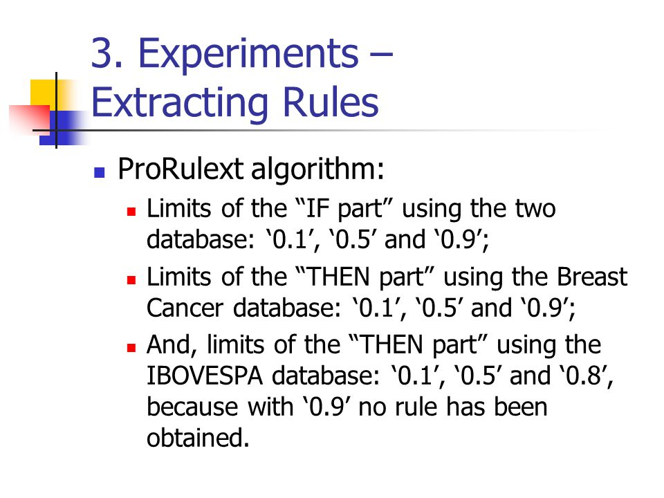 """3. Experiments – Extracting Rules ProRulext algorithm: Limits of the """"IF part"""" using the two database: '0.1', '0.5' and '0.9'; Limits of the """"THEN par"""