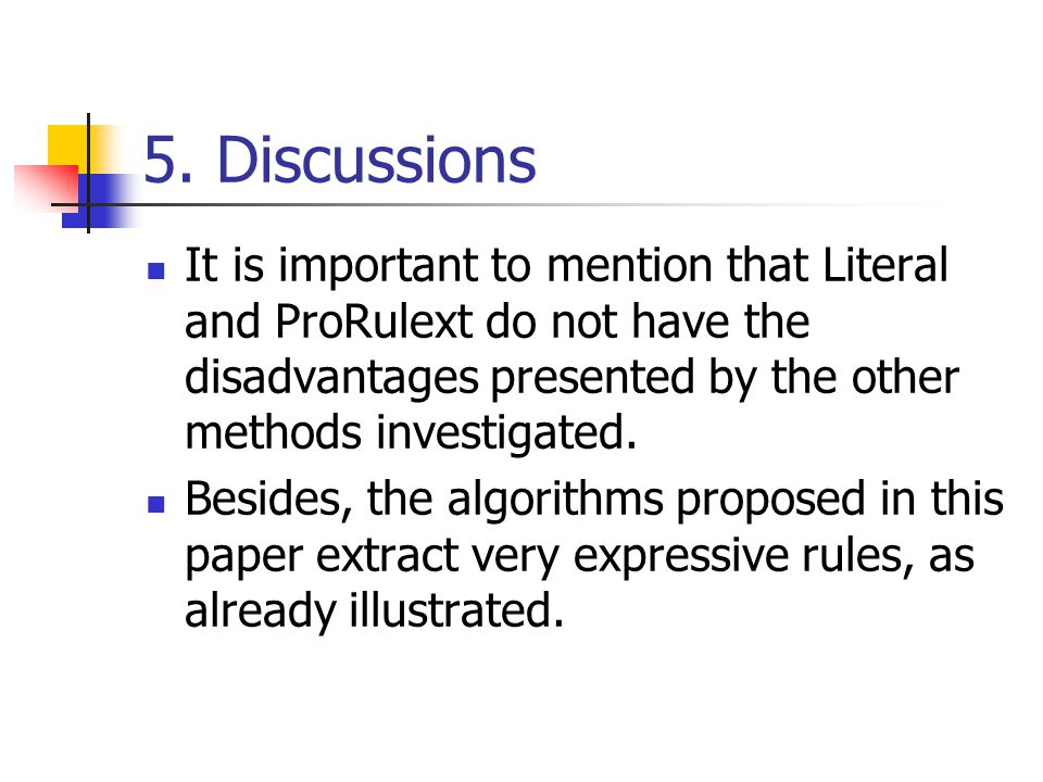 5. Discussions It is important to mention that Literal and ProRulext do not have the disadvantages presented by the other methods investigated. Beside