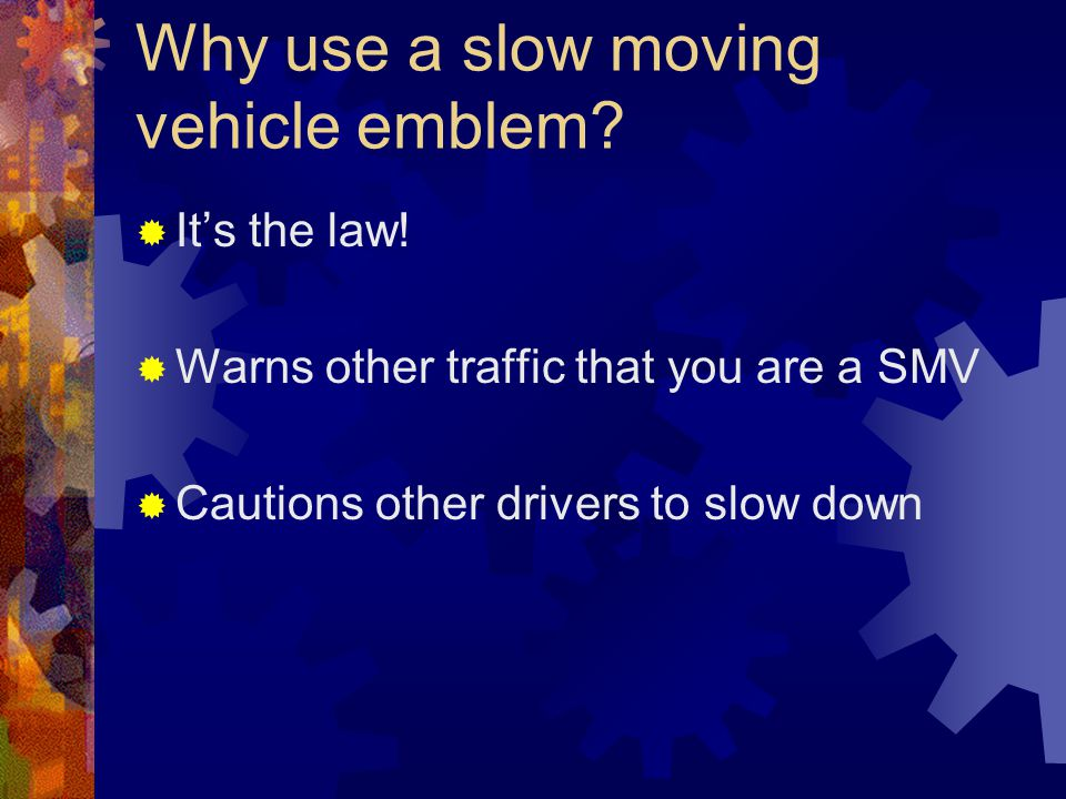 Why use a slow moving vehicle emblem.  It's the law.