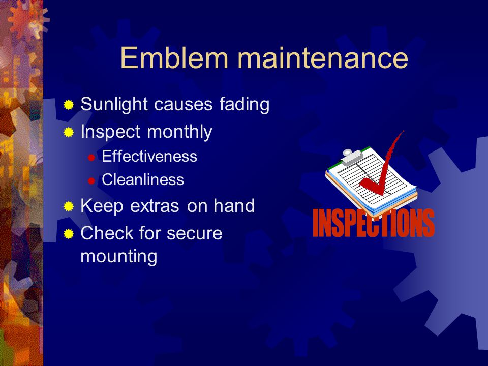 Emblem maintenance  Sunlight causes fading  Inspect monthly  Effectiveness  Cleanliness  Keep extras on hand  Check for secure mounting