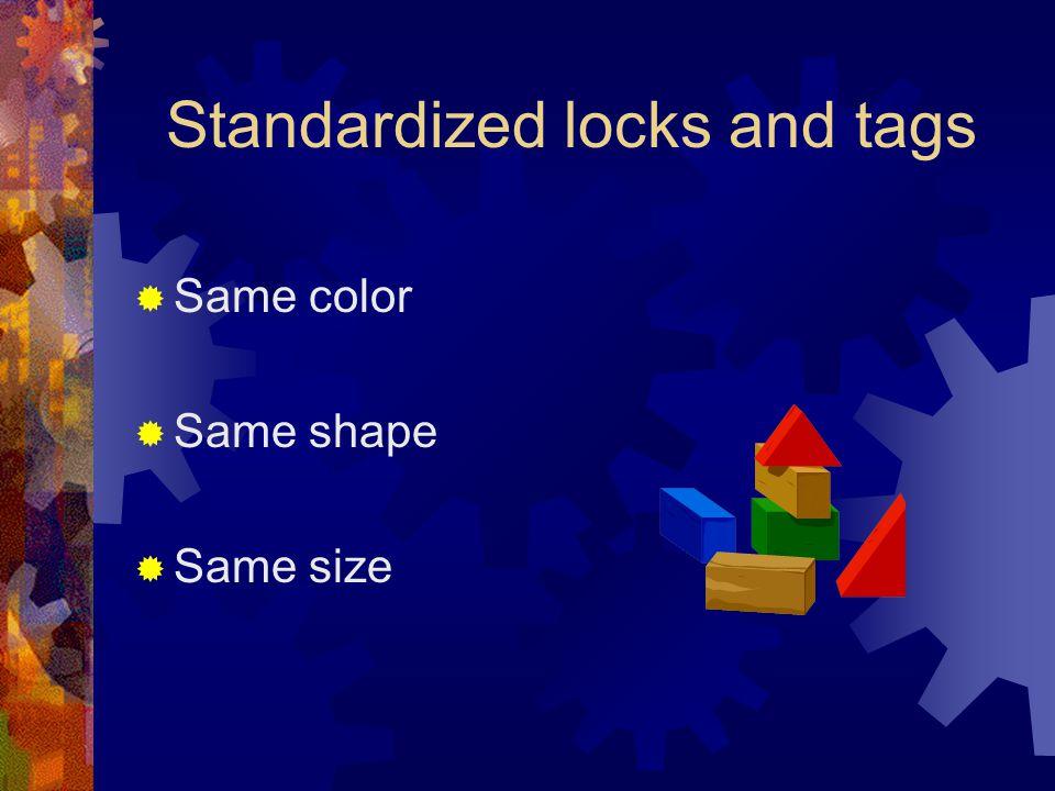 Standardized locks and tags  Same color  Same shape  Same size