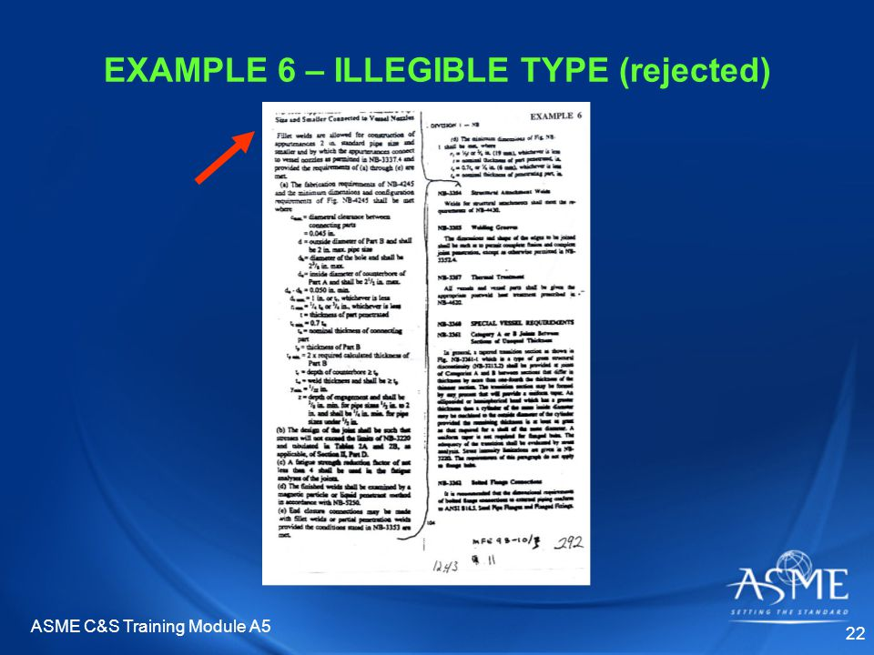 ASME C&S Training Module A5 22 EXAMPLE 6 – ILLEGIBLE TYPE (rejected)