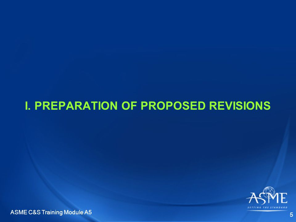 ASME C&S Training Module A5 5 I. PREPARATION OF PROPOSED REVISIONS