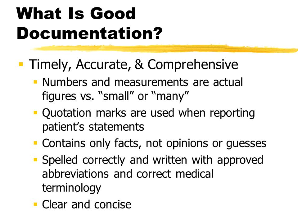 """What Is Good Documentation?  Timely, Accurate, & Comprehensive  Numbers and measurements are actual figures vs. """"small"""" or """"many""""  Quotation marks"""