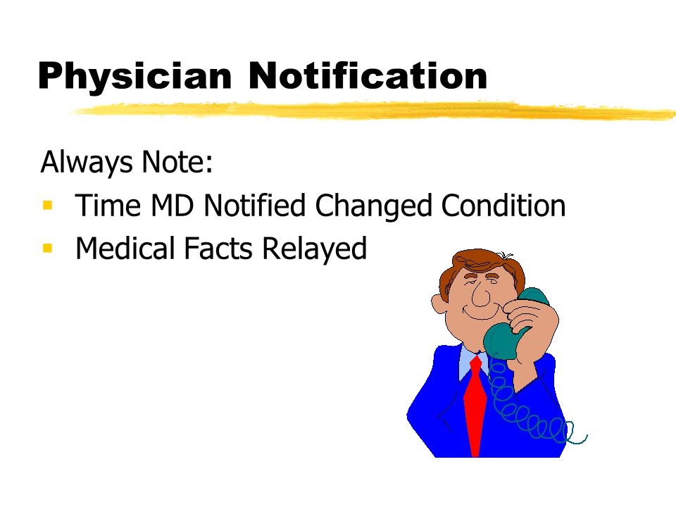 Physician Notification Always Note:  Time MD Notified Changed Condition  Medical Facts Relayed