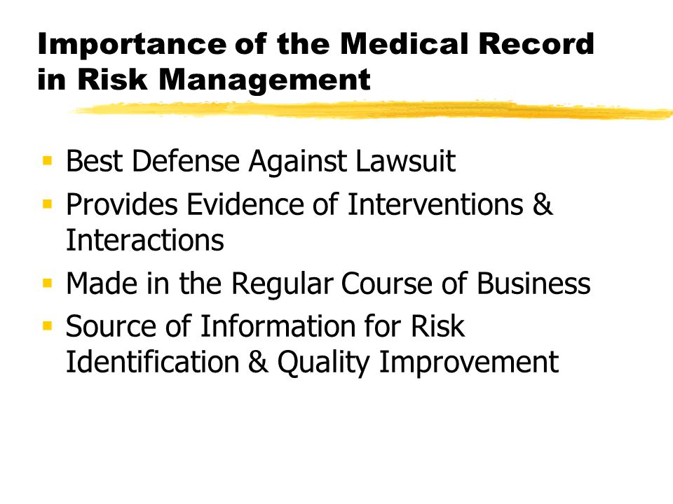 Importance of the Medical Record in Risk Management  Best Defense Against Lawsuit  Provides Evidence of Interventions & Interactions  Made in the R
