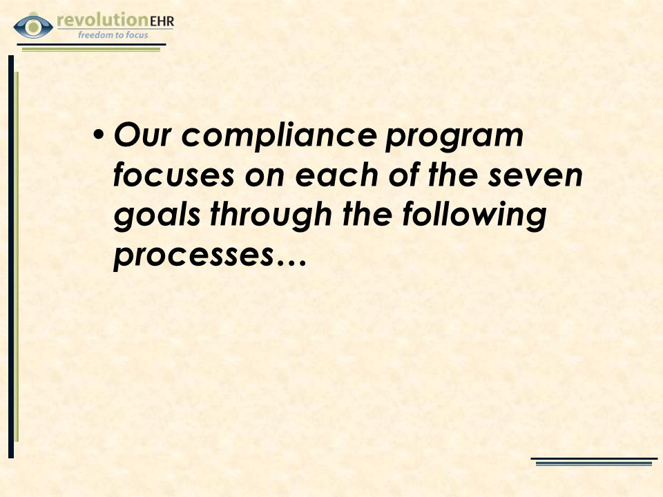 Our compliance program focuses on each of the seven goals through the following processes…