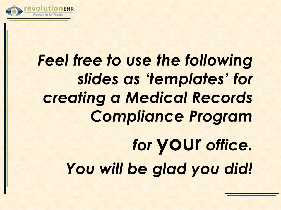 Feel free to use the following slides as 'templates' for creating a Medical Records Compliance Program for your office.