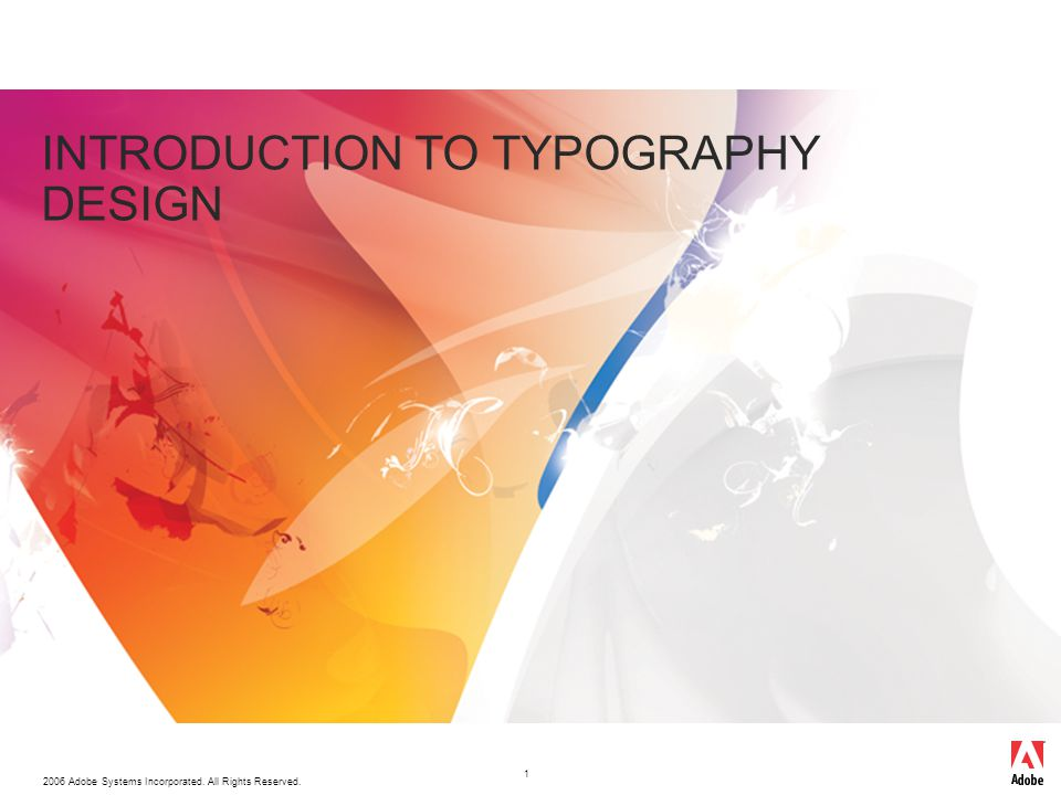 2006 Adobe Systems Incorporated. All Rights Reserved. 1 INTRODUCTION TO TYPOGRAPHY DESIGN