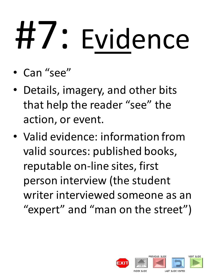 #7: Evidence Can see Details, imagery, and other bits that help the reader see the action, or event.