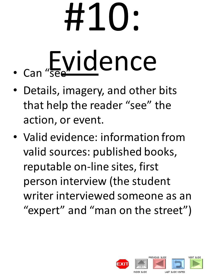 #10: Evidence Can see Details, imagery, and other bits that help the reader see the action, or event.