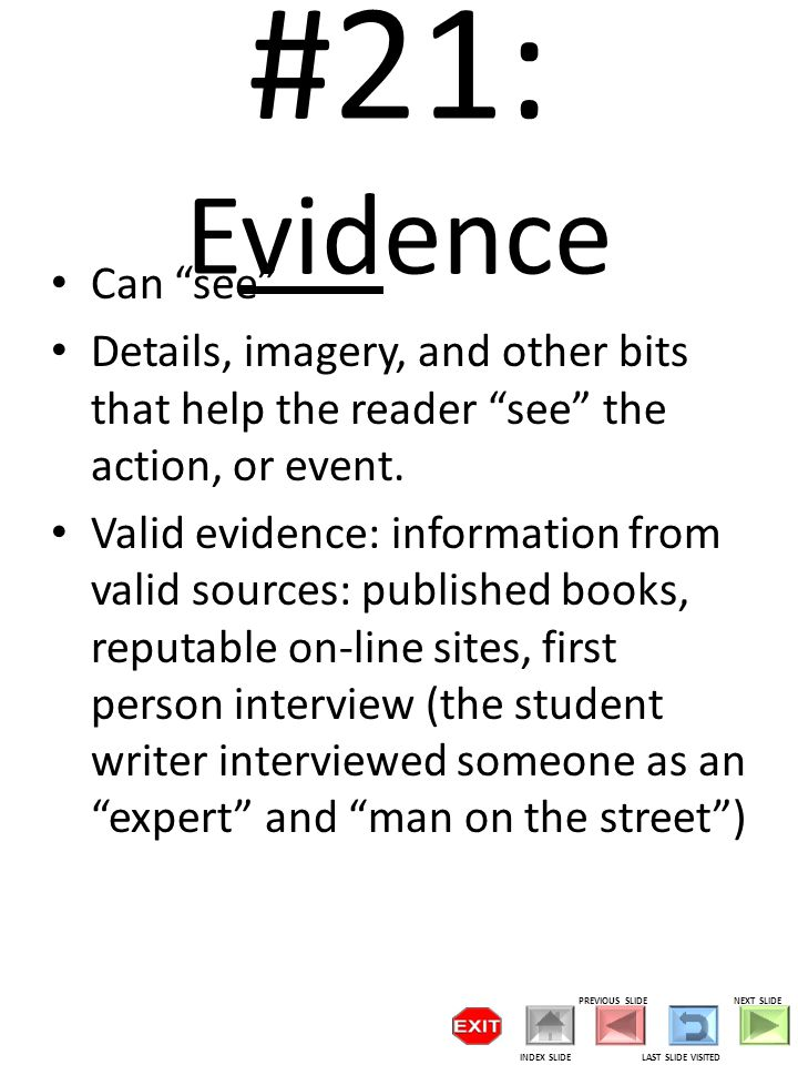 #21: Evidence Can see Details, imagery, and other bits that help the reader see the action, or event.