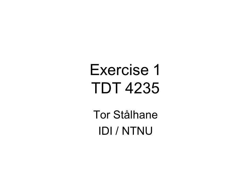 Exercise 1 TDT 4235 Tor Stålhane IDI / NTNU