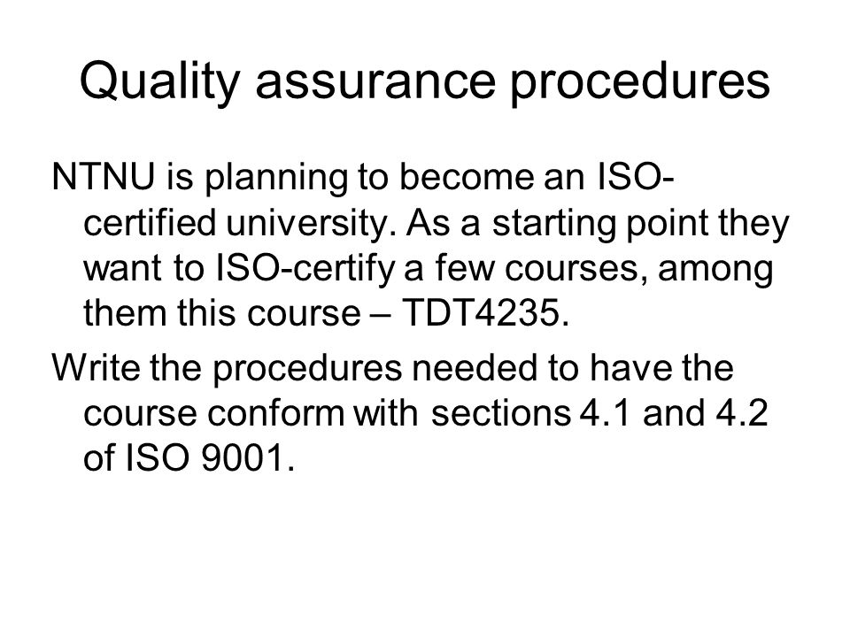 Quality assurance procedures NTNU is planning to become an ISO- certified university.