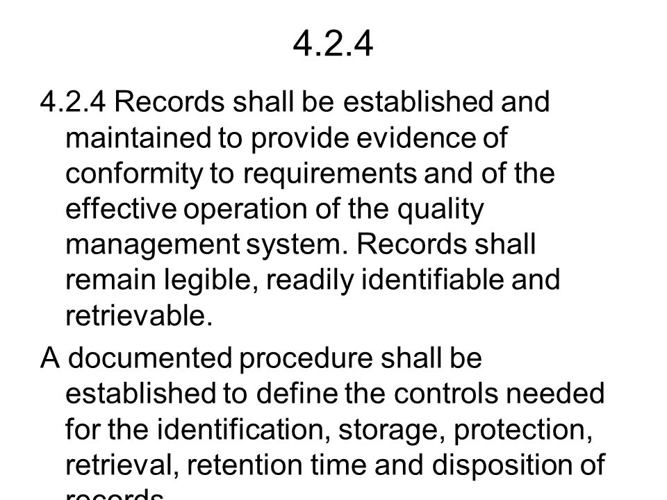 4.2.4 4.2.4 Records shall be established and maintained to provide evidence of conformity to requirements and of the effective operation of the quality management system.