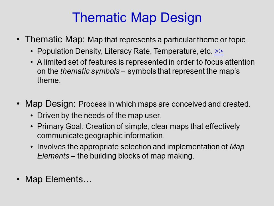 Thematic Map Design Thematic Map: Map that represents a particular theme or topic. Population Density, Literacy Rate, Temperature, etc. >>>> A limited