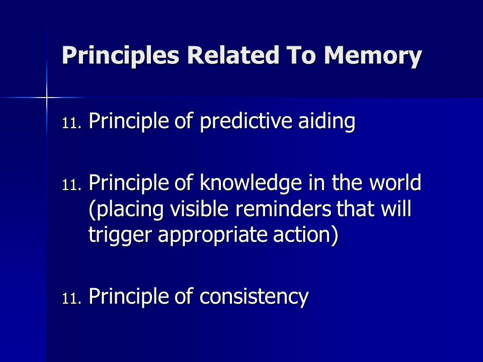 Principles Related To Memory 11. Principle of predictive aiding 11. Principle of knowledge in the world (placing visible reminders that will trigger a