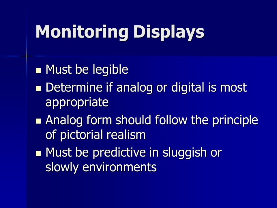 Monitoring Displays Must be legible Must be legible Determine if analog or digital is most appropriate Determine if analog or digital is most appropri