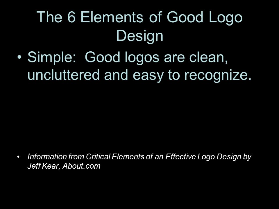 The 6 Elements of Good Logo Design Simple: Good logos are clean, uncluttered and easy to recognize.