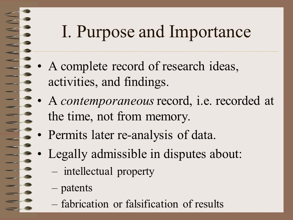 I. Purpose and Importance A complete record of research ideas, activities, and findings.