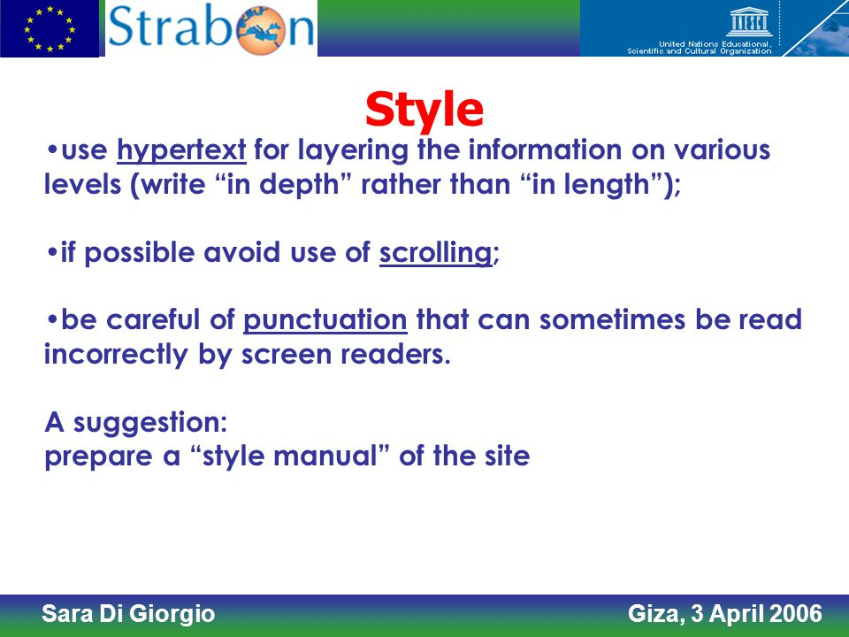 Sara Di Giorgio Giza, 3 April 2006 Style use hypertext for layering the information on various levels (write in depth rather than in length ); if possible avoid use of scrolling; be careful of punctuation that can sometimes be read incorrectly by screen readers.