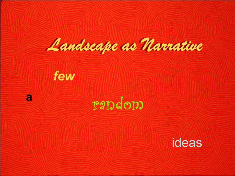 Landscape as Narrative ideas Landscape as Narrative a few random