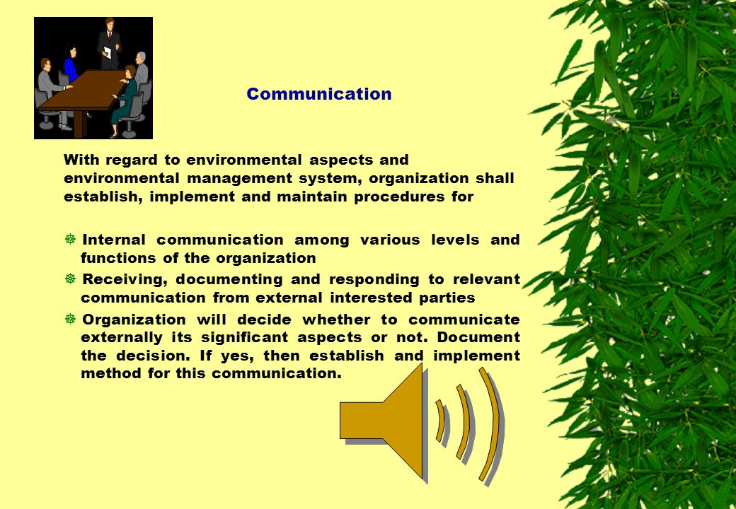 Communication With regard to environmental aspects and environmental management system, organization shall establish, implement and maintain procedure